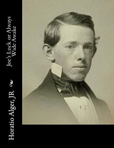 Joe s Luck or Always Wide Awake: Jr Horatio Alger