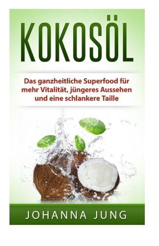 9781517341060: Kokosöl: Das ganzheitliche Superfood für mehr Vitalität, jüngeres Aussehen und eine schlankere Taille