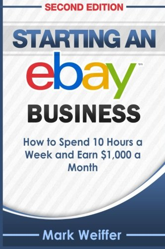 9781517341275: Starting an eBay Business: How to Spend 10 Hours a Week and Earn $1,000 a Month
