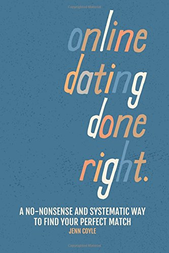 9781517341428: Online Dating Done Right: A no-nonsense and systematic way to find your perfect match