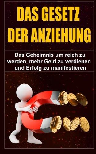 9781517341848: Das Gesetz der Anziehung: Das Geheimnis um reich zu werden, mehr Geld zu verdienen und Erfolg zu manifestieren