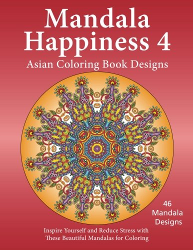 9781517342739: Mandala Happiness 4, Asian Coloring Book Designs: Inspire Yourself and Reduce Stress with these Beautiful Mandalas for Coloring: Volume 4