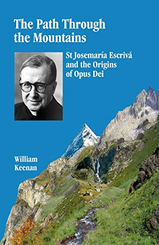 9781517343255: The Path Through the Mountains (St Josemaria Escriva and the Origins of Opus Dei) (Volume 2)