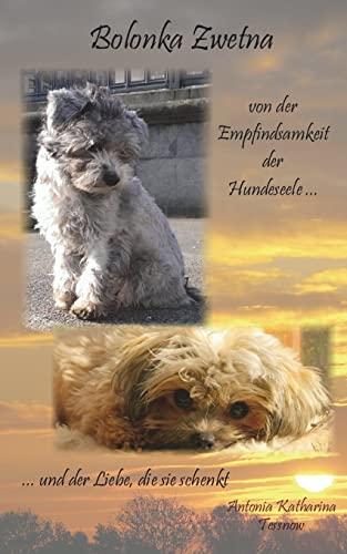 9781517346324: Bolonka Zwetna: von der Empfindsamkeit der Hundeseele und der Liebe, die sie schenkt