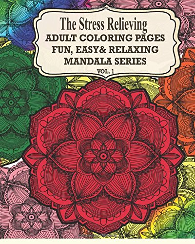 The Stress Relieving Adult Coloring Pages: The Fun, Easy & Relaxing Mandala Series ( Vol. 1): ...