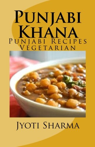 Punjabi Khana: Punjabi Recipes Vegetarian: Jyoti Sharma