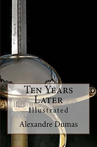 Ten Years Later: Illustrated (Paperback): Alexandre Dumas