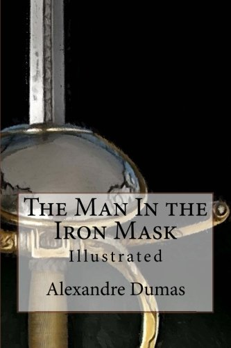 The Man in the Iron Mask: Illustrated: Alexandre Dumas