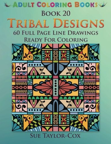 9781517351007: 20: Tribal Designs: 60 Full Page Line Drawings Ready For Coloring (Adult Coloring Books) (Volume 20)