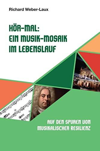 9781517351175: Hör-Mal: Ein Musik-Mosaik im Lebenslauf: Auf den Spuren von musikalischer Resilienz (German Edition)