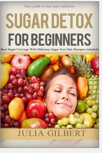 9781517351960: Sugar Detox: 2 in 1. Sugar detox for beginners and 10 Days Green Smoothie Cleanse (how to detox your body, stop sugar addiction and lose weight with ... sugar busters, 21 day sugar detox) (Volume 1)