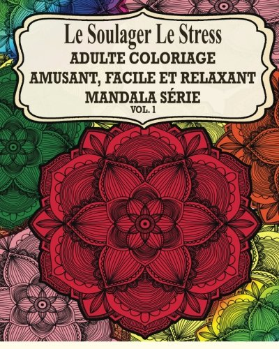 9781517352165: Le Soulager Le Stress Adultes Coloriage: Amusant, Facile Et Relaxant Mandala Serie ( Vol.1) (French Edition)
