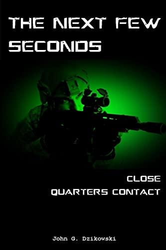 9781517352639: The Next Few Seconds: Close Quarter Contact