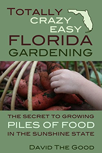 9781517355913: Totally Crazy Easy Florida Gardening: The Secret to Growing Piles of Food in the Sunshine State