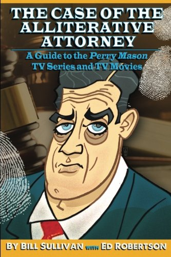 9781517356767: The Case of the Alliterative Attorney: Guide to the Perry Mason TV Series and TV Movies