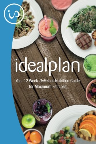9781517358808: IdealPlan: Your 12 Week Delicious Nutrition Guide for Maximum Fat Loss