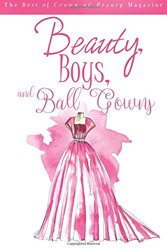 9781517360658: Beauty, Boys, and Ball Gowns: The Best of Crown of Beauty Magazine