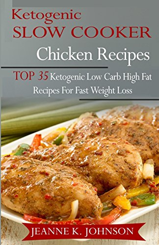 9781517362348: Ketogenic Slow Cooker Chicken Recipes: Top 35 Ketogenic Low Carb High Fat Recipes for Fast Weight Loss