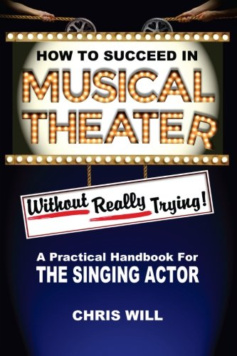 9781517362539: How to Succeed in Musical Theater without really trying: A practical handbook for the singing actor