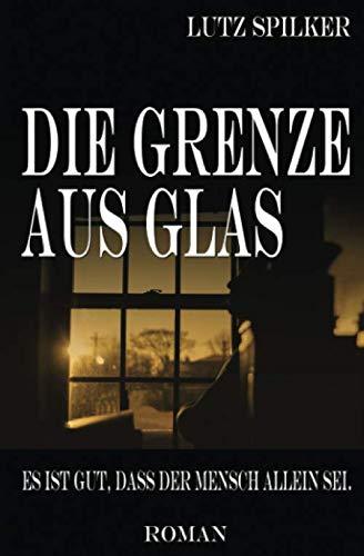 9781517362829: Die Grenze aus Glas: Es ist gut, dass der Mensch allein sei.: Volume 1