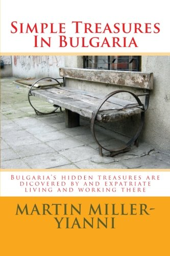 9781517363161: Simple Treasures In Bulgaria: Bulgaria's hidden treasures are dicovered by and expatriate living and working there