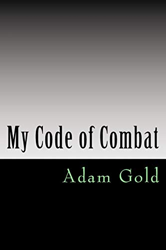 9781517363581: My code of combat: A 'no holds barred' account of one man's journey from white belt to black belt and what to expect along the way. Written as a ... arts as an emotional and personal journey.
