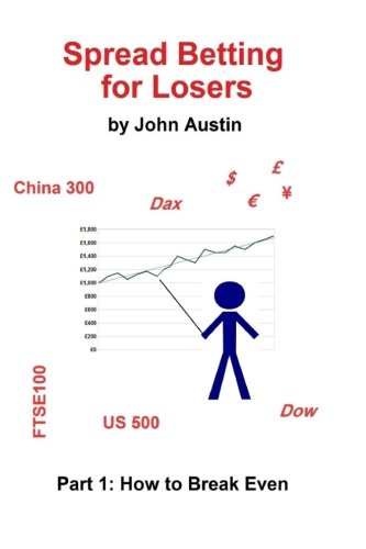 9781517364090: Spread Betting for Losers: Part 1: How to break even (Volume 1)