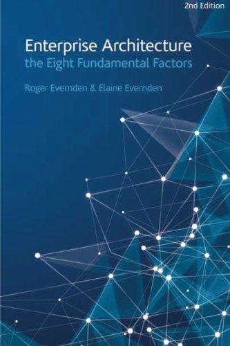 9781517364366: Enterprise Architecture - the Eight Fundamental Factors: A practical guide to the eight fundamental factors that are common to all EA approaches and frameworks.