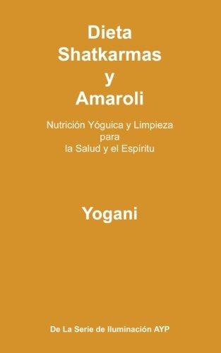 9781517365165: Dieta, Shatkarmas y Amaroli - Nutrición Yóguica y Limpieza para la Salud y el Espíritu: La Serie de Iluminación AYP (Spanish Edition)