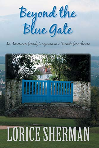 9781517367909: Beyond the Blue Gate: an American family's sojourn in a French farmhouse