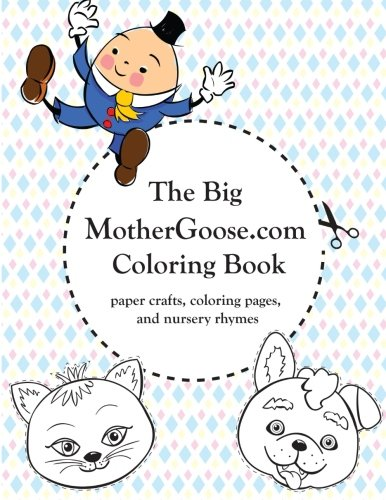 The Big MotherGoose.com Coloring Book: Coloring Pages, Paper Crafts, and Nursery Rhymes: Wilson, ...