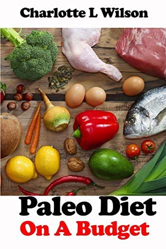 Paleo Diet on a Budget: Charlotte L Wilson