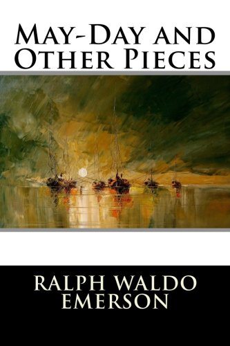 May-Day and Other Pieces: Ralph Waldo Emerson
