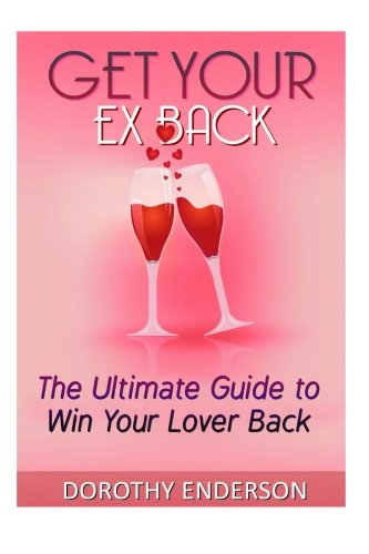 9781517372262: Get Your Ex Back: The Ultimate Guide to Win Your Lover Back