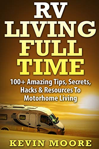 9781517374167: RV Living Full Time:: 100+ Amazing Tips, Secrets, Hacks & Resources to Motorhome Living!