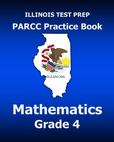 9781517375690: ILLINOIS TEST PREP PARCC Practice Book Mathematics Grade 4: Covers the Common Core State Standards