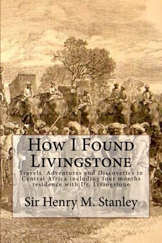 9781517376710: How I Found Livingstone: Travels, Adventures and Discoveries in Central Africa including four months residence with Dr. Livingstone