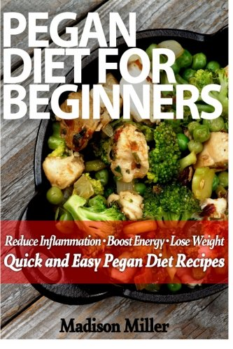 Pegan Diet for Beginners: Reduce Inflammation, Lose Weight, and Boost Energy with Quick and Ea