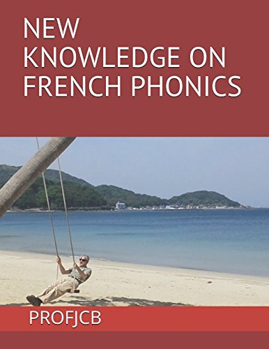 9781517378257: New knowledge on French phonics: How to master French pronunciation the perfect way in 3 easy steps in 3 hours