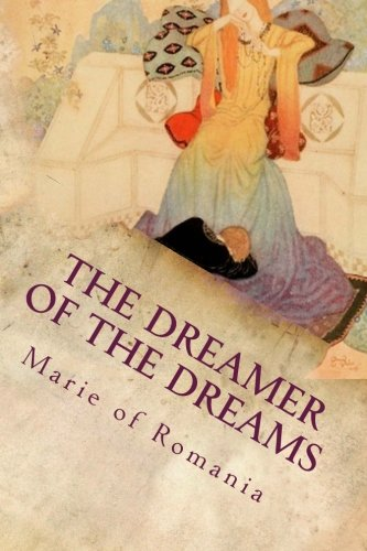 The Dreamer of the Dreams: Illustrated (Paperback): Marie of Romania