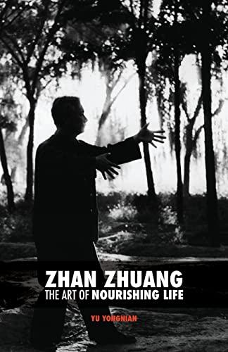 Zhan Zhuang: The Art of Nourishing Life: Yu, Dr Yong