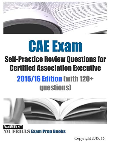 9781517383008: CAE Exam Self-Practice Review Questions for Certified Association Executive: 2015/16 Edition (with 120+ questions)