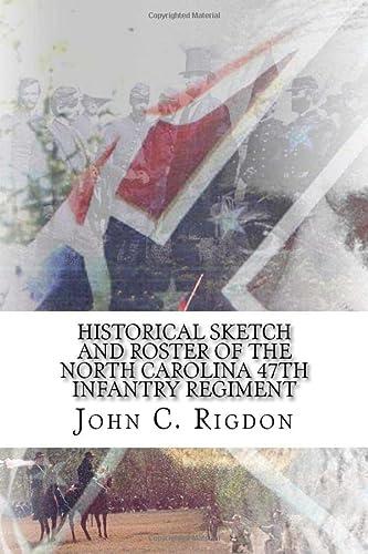 9781517383053: Historical Sketch and Roster of the North Carolina 47th Infantry Regiment (North Carolina Regimental History Series) (Volume 3)