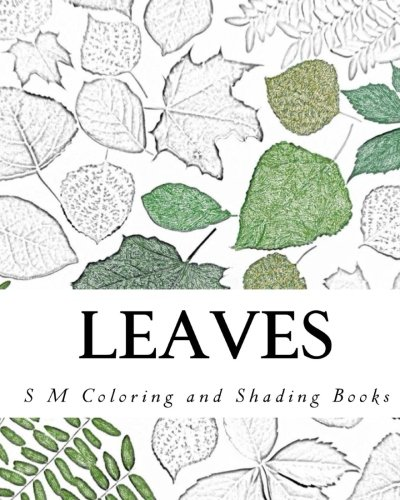 Leaves: Coloring and Shading Book (S M Coloring and Shading Books): S M
