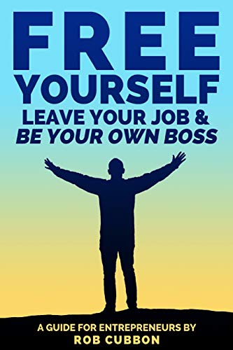 9781517387099: Free Yourself, Leave Your Job and Be Your Own Boss: A guide for entrepreneurs (Freedom of Thoughts, Finance, Time and Location) (Volume 2)