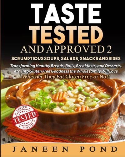 9781517387662: Taste Tested And Approved 2 --Scrumptious Soups Salads, Snacks and Sides: Transforming Delicious Dishes into Gluten Free Goodness the Whole Family ... They Eat Gluten Free or Not (Volume 2)