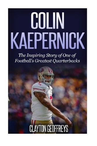 9781517391690: Colin Kaepernick: The Inspiring Story of One of Football's Greatest Quarterbacks (Football Biography Books)