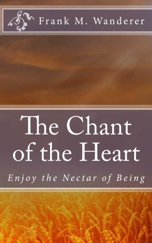 9781517393120: The Chant of the Heart: Enjoy the Nectar of Being