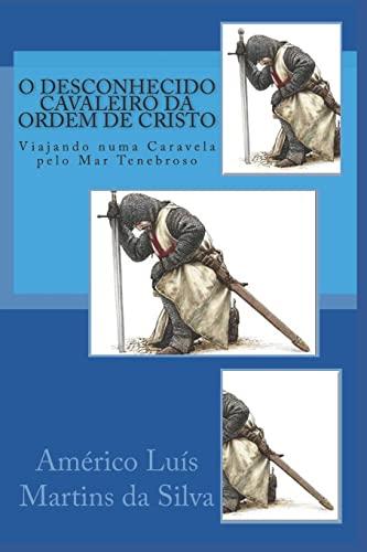9781517396398: O Desconhecido Cavaleiro da Ordem de Cristo: Viajando numa caravela pelo Mar Tenebroso (As Aventuras de um Lendário Cavaleiro da Ordem de Cristo) (Volume 1) (Portuguese Edition)