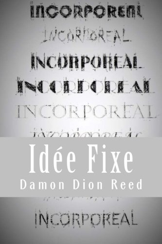 Incorporeal: Idee Fixe (Paperback): Damon Dion Reed